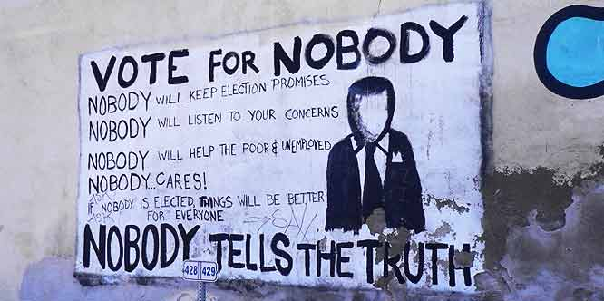 Vote for Nobody; Nobody will keep election promises; Nobody will listen to your concerns; Nobody will help the poor & unemployed; Nobody cares!; If Nobody is elected, things will be better for everyone; Nobody tells the truth!