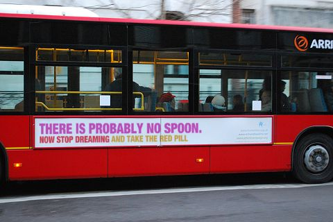Atheist bus slogan generator: There is probably no spoon now stop dreaming and take the red pill