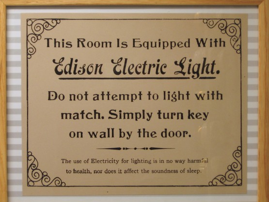 This Room Is Equipped With Edison Electric Light. Do not attempt to light with match. Simply turn key on wall by the door. The use of Electricity for lightning is in no way harmful to health, nor does it affect the soundness of sleep.