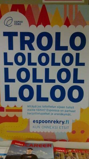 Espoon kaupungin rekryn trololo-mainos juliste 'mitapä jos lollottelun sijaan tulisit meille töihin'. Valokuvan ottanut Rein Ruutiainen, opiskelija Metropoliassa
